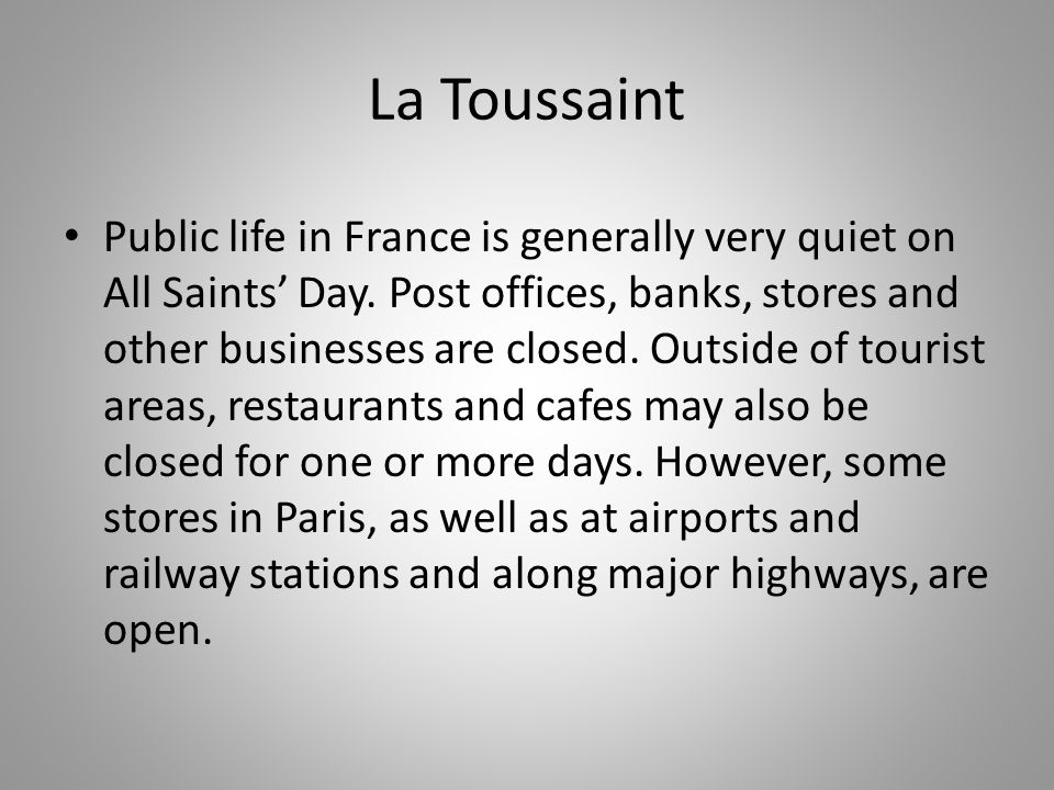 La Toussaint Public life in France is generally very quiet on All Saints' Day.