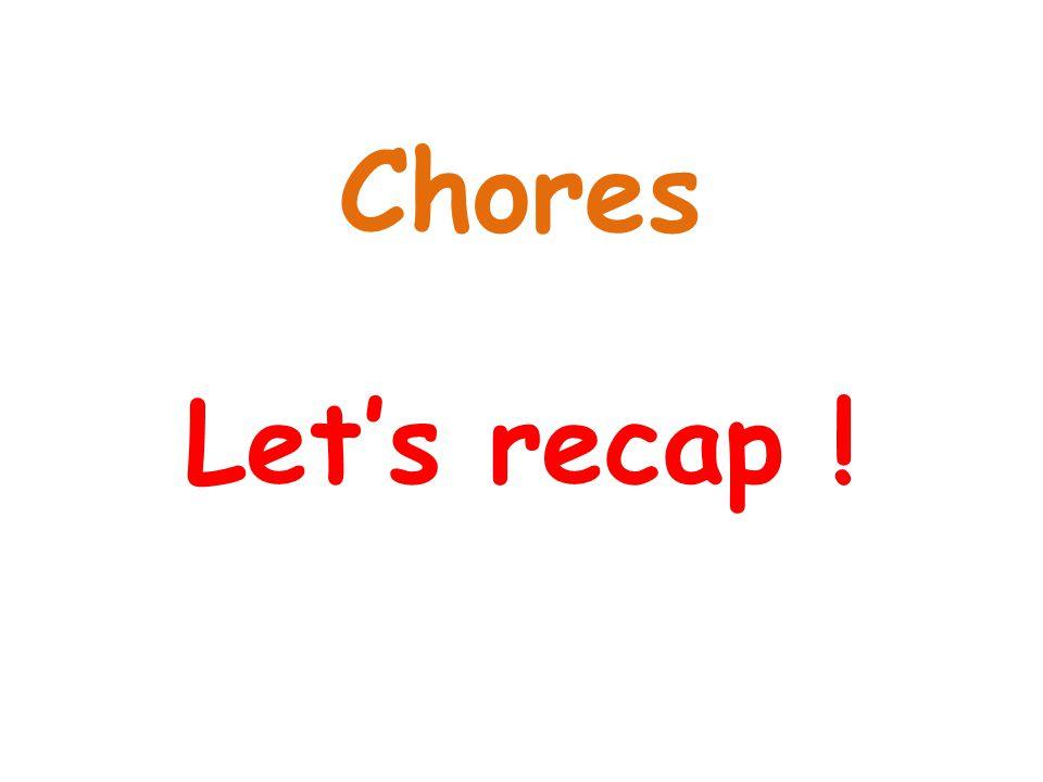 Let's recap ! Chores