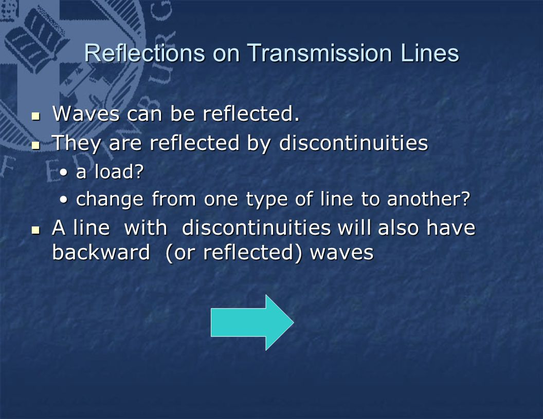 Reflections on Transmission Lines Waves can be reflected. Waves can be reflected. They are reflected by discontinuities They are reflected by disconti
