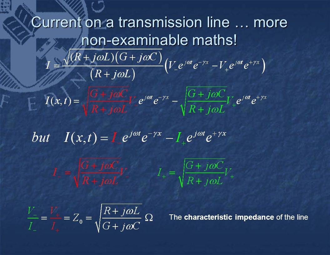 Current on a transmission line … more non-examinable maths! The characteristic impedance of the line