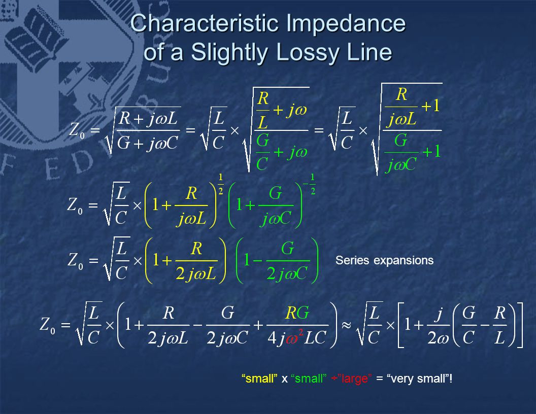 Characteristic Impedance of a Slightly Lossy Line Characteristic Impedance of a Slightly Lossy Line Series expansions small x small ÷ large = very small !