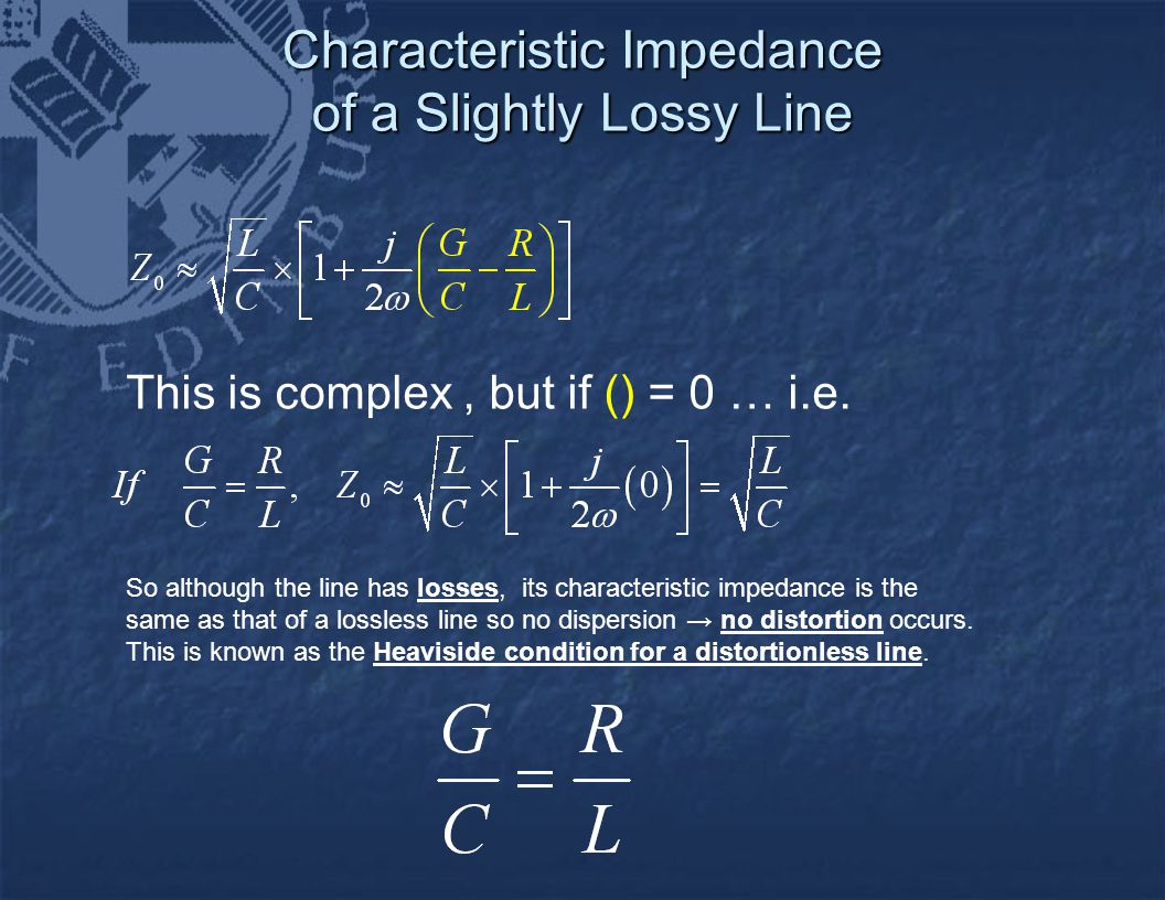 Characteristic Impedance of a Slightly Lossy Line Characteristic Impedance of a Slightly Lossy Line This is complex, but if () = 0 … i.e. So although