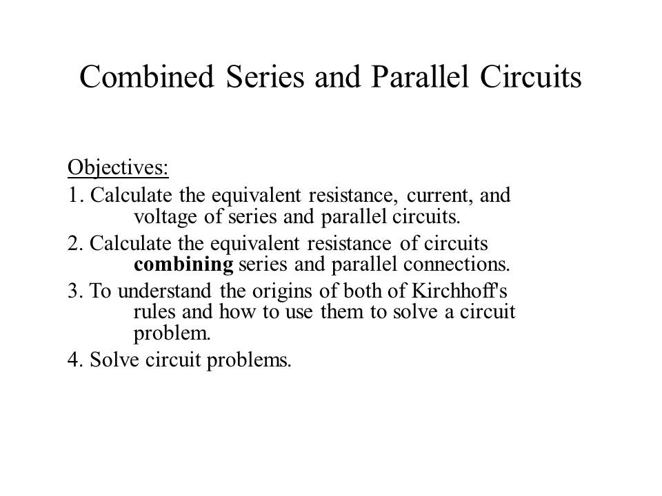 Combined Series and Parallel Circuits Objectives: 1.