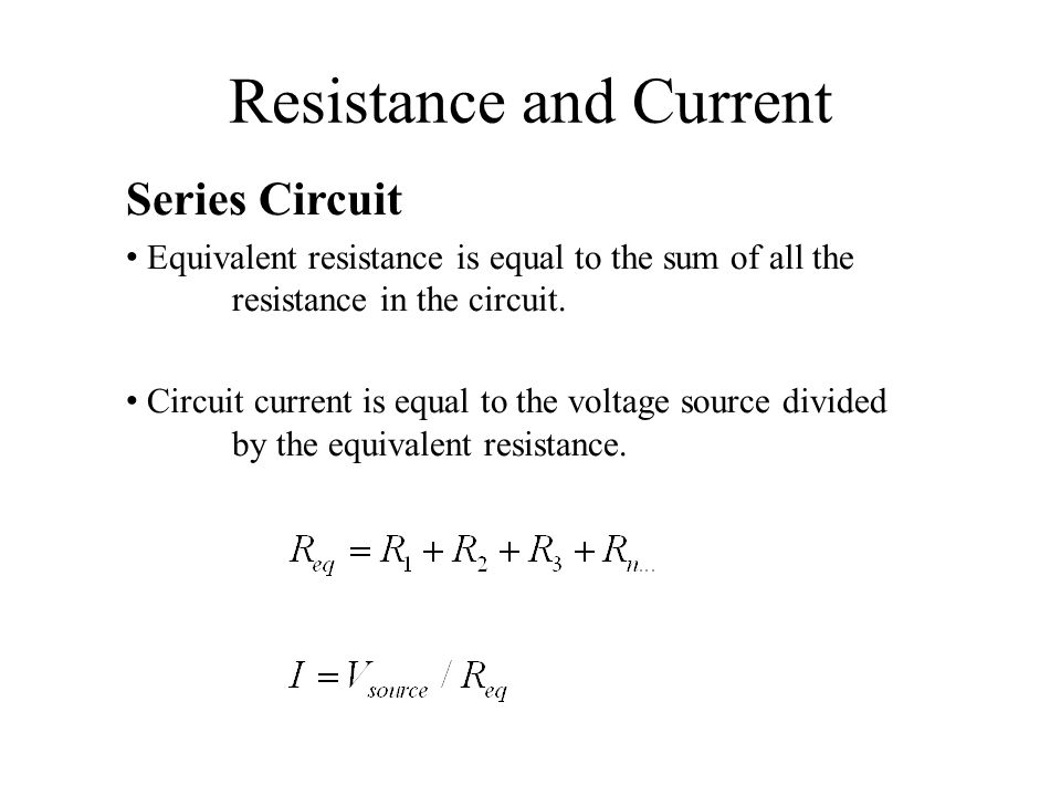 Resistance and Current Series Circuit Equivalent resistance is equal to the sum of all the resistance in the circuit.