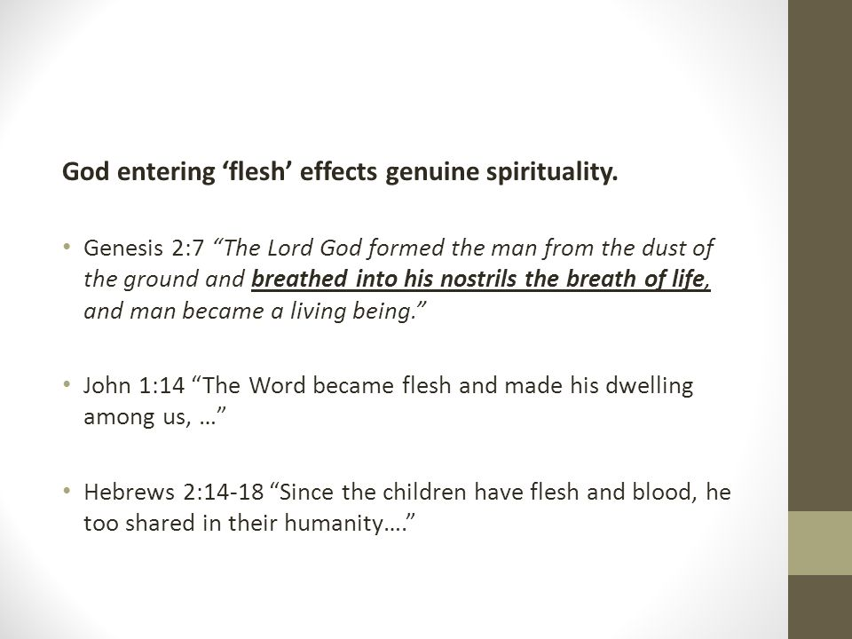 God entering 'flesh' effects genuine spirituality.