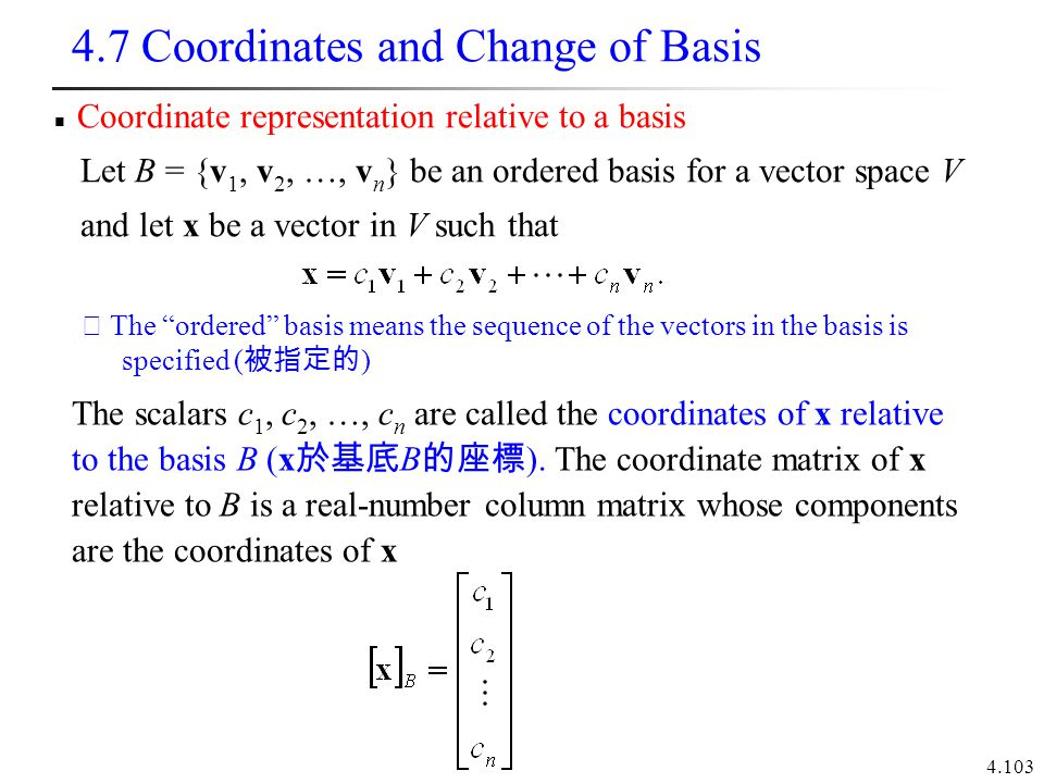 4.103 4.7 Coordinates and Change of Basis Coordinate representation relative to a basis Let B = {v 1, v 2, …, v n } be an ordered basis for a vector s