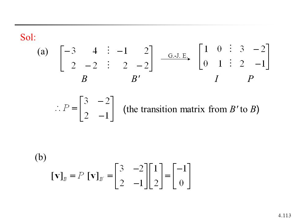 4.113 Sol: (a) (b) G.-J. E. B B'I P ( the transition matrix from B' to B )