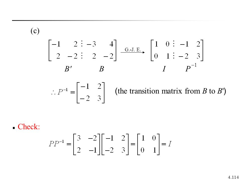 4.114 (c) ( the transition matrix from B to B' ) G.-J. E. B' BI P –1 Check: