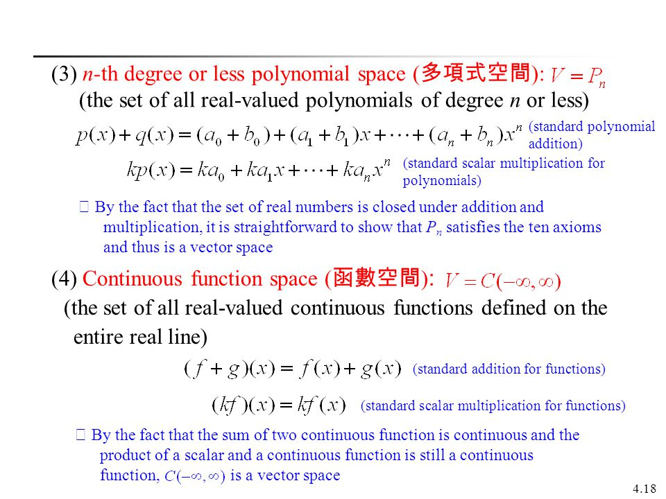 4.18 (3) n-th degree or less polynomial space ( 多項式空間 ): (the set of all real-valued polynomials of degree n or less) (4) Continuous function space (