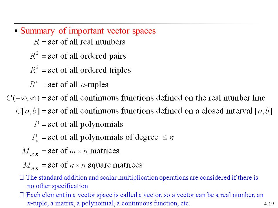 4.19  Summary of important vector spaces ※ The standard addition and scalar multiplication operations are considered if there is no other specificati