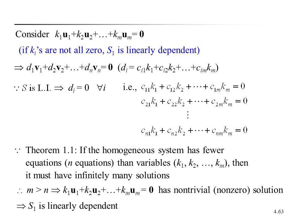 4.63  d i = 0  i i.e., Considerk 1 u 1 +k 2 u 2 +…+k m u m = 0 (d i = c i1 k 1 +c i2 k 2 +…+c im k m )  d 1 v 1 +d 2 v 2 +…+d n v n = 0 Theorem 1.1