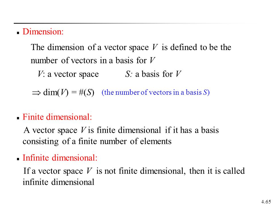 4.65 Finite dimensional: A vector space V is finite dimensional if it has a basis consisting of a finite number of elements Infinite dimensional: If a