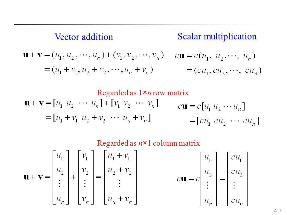 4.7 Vector addition Scalar multiplication Regarded as 1×n row matrix Regarded as n×1 column matrix