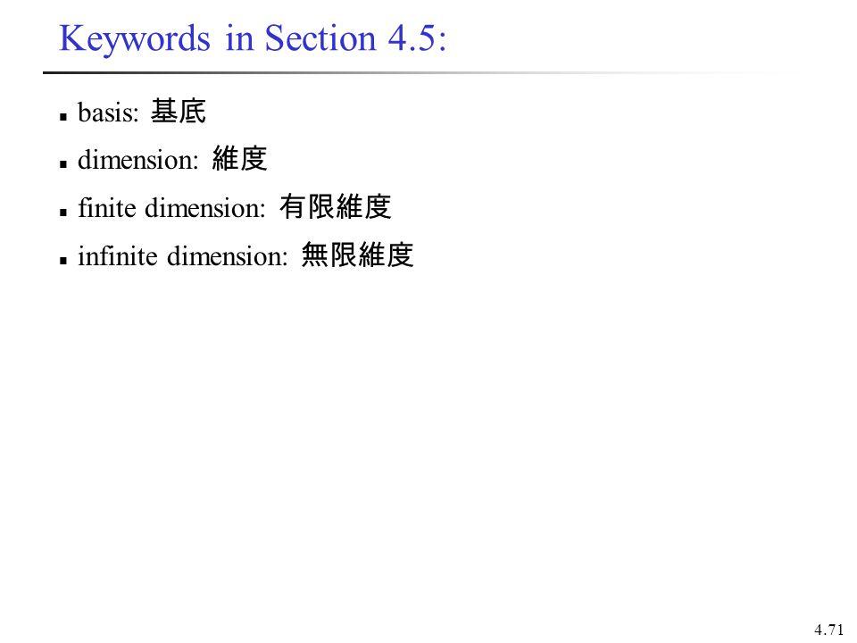 4.71 Keywords in Section 4.5: basis: 基底 dimension: 維度 finite dimension: 有限維度 infinite dimension: 無限維度