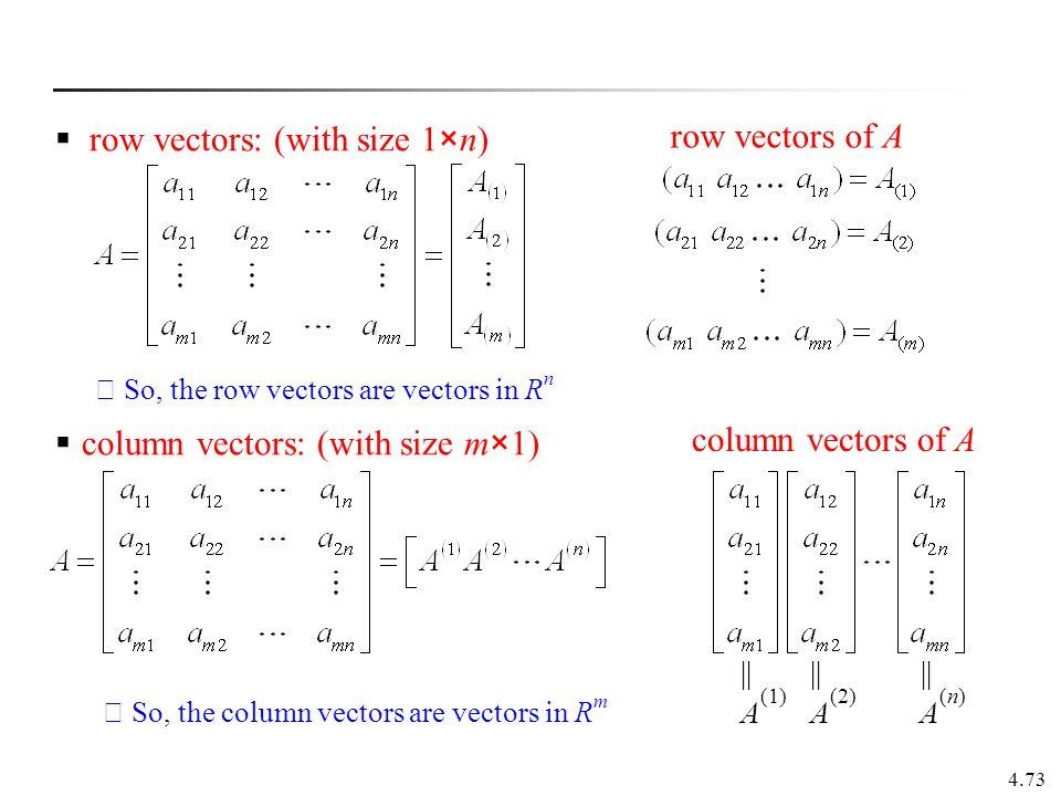 4.73 row vectors of A  row vectors: (with size 1×n) column vectors of A  column vectors: (with size m×1)          A (1) A (2) A (n) ※ So, the row ve