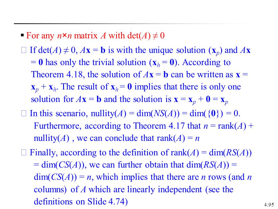 4.95  For any n×n matrix A with det(A) ≠ 0 ※ If det(A) ≠ 0, Ax = b is with the unique solution (x p ) and Ax = 0 has only the trivial solution (x h =