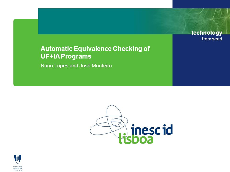 technology from seed Program equivalence Example Algorithm Application to compiler optimizations Evaluation: CORK Automatic Equivalence Checking of UF+IA Programs Outline