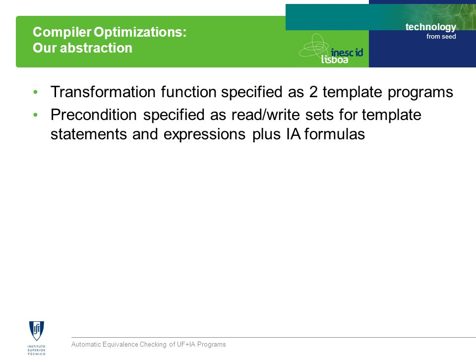 technology from seed Transformation function specified as 2 template programs Precondition specified as read/write sets for template statements and ex