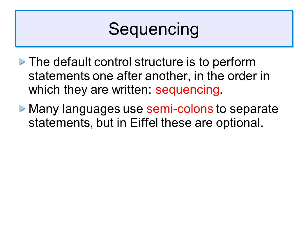 Sequencing The default control structure is to perform statements one after another, in the order in which they are written: sequencing.