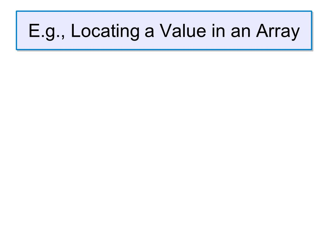 E.g., Locating a Value in an Array
