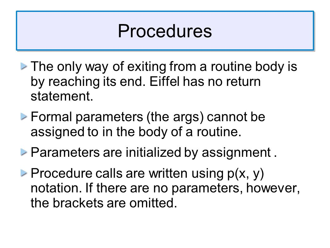Procedures The only way of exiting from a routine body is by reaching its end.