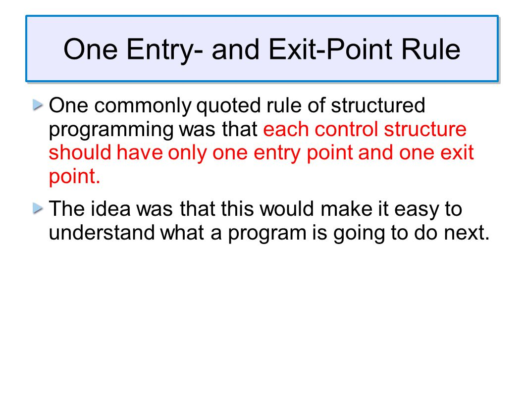 One Entry- and Exit-Point Rule Eiffel enforces this rule consistently.