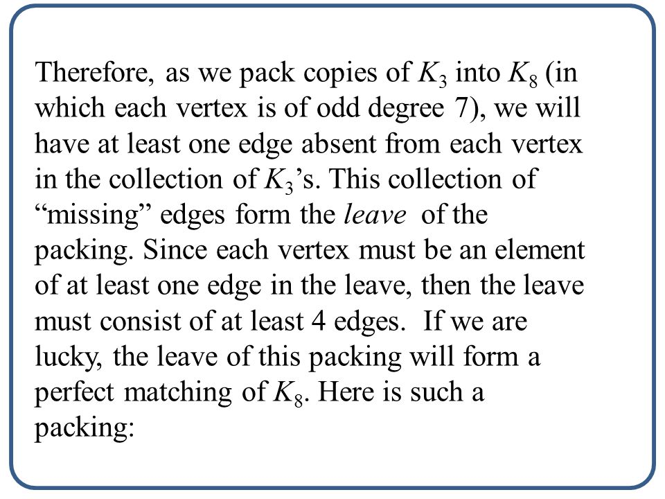 Example. A Maximal K 3 -packing of K 8.