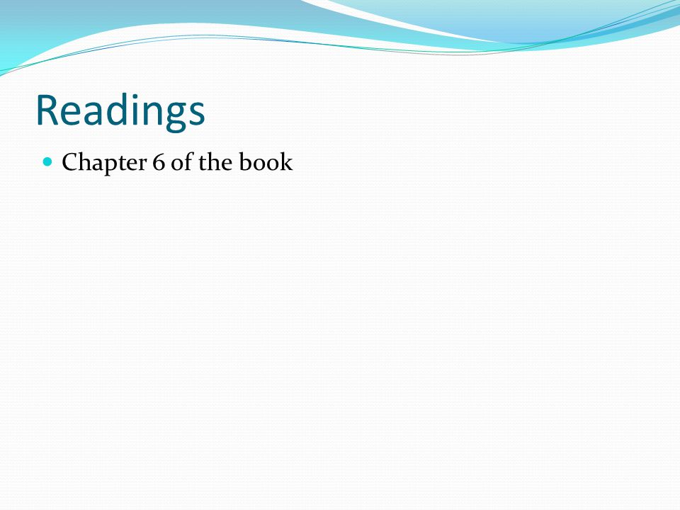 Readings Chapter 6 of the book