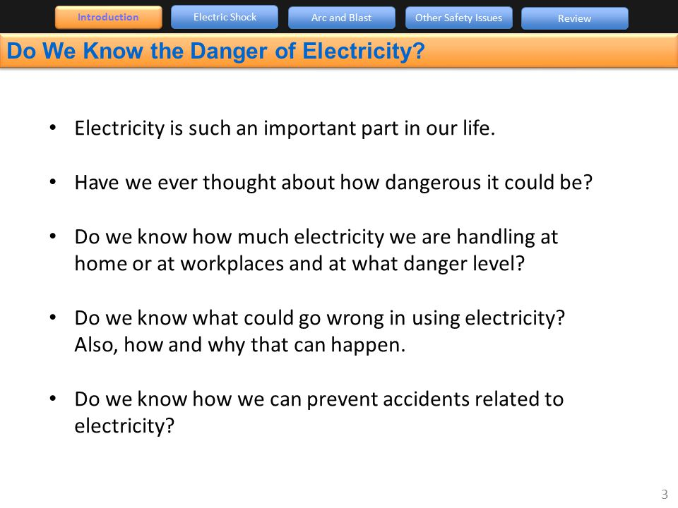 Introduction Electric Shock Arc and Blast Other Safety Issues Review Do We Know the Danger of Electricity? Electricity is such an important part in ou