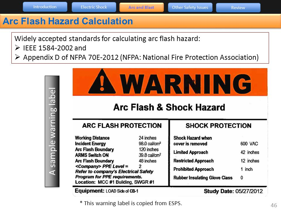 Introduction Arc and Blast Other Safety Issues Review Electric Shock Arc Flash Hazard Calculation Widely accepted standards for calculating arc flash