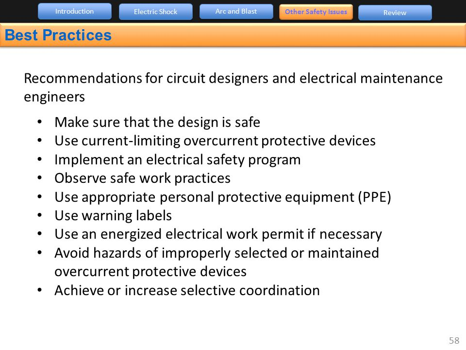 Best Practices Make sure that the design is safe Use current-limiting overcurrent protective devices Implement an electrical safety program Observe sa