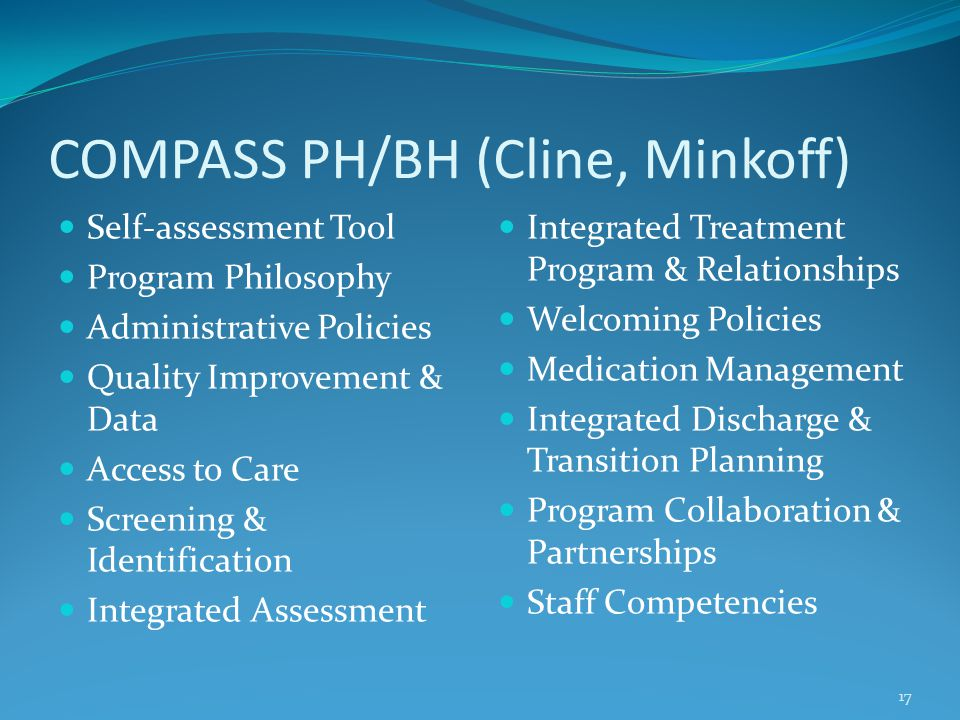 COMPASS PH/BH (Cline, Minkoff) Self-assessment Tool Program Philosophy Administrative Policies Quality Improvement & Data Access to Care Screening & I