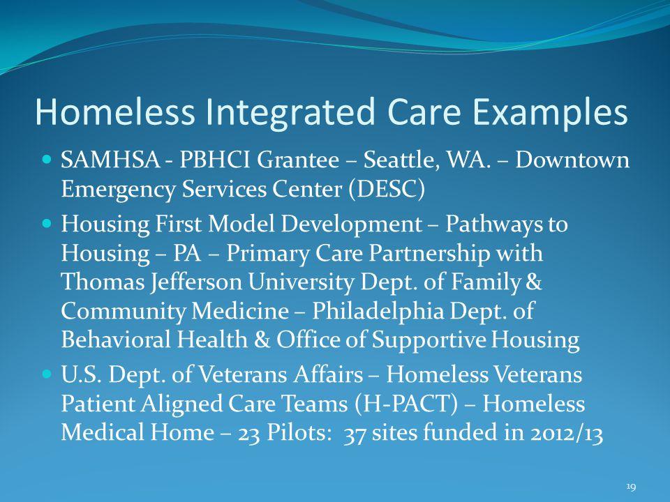 Homeless Integrated Care Examples SAMHSA - PBHCI Grantee – Seattle, WA. – Downtown Emergency Services Center (DESC) Housing First Model Development –