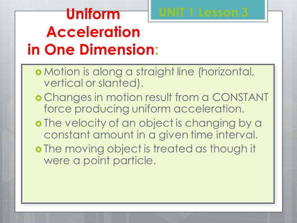 Graphical Analysis xx tttt x2x2x2x2 x1x1x1x1 t2t2t2t2 t1t1t1t1 xx tt Time slope Displacement, x Average Velocity: Instantaneous Velocity: UNIT 1 Lesson 3