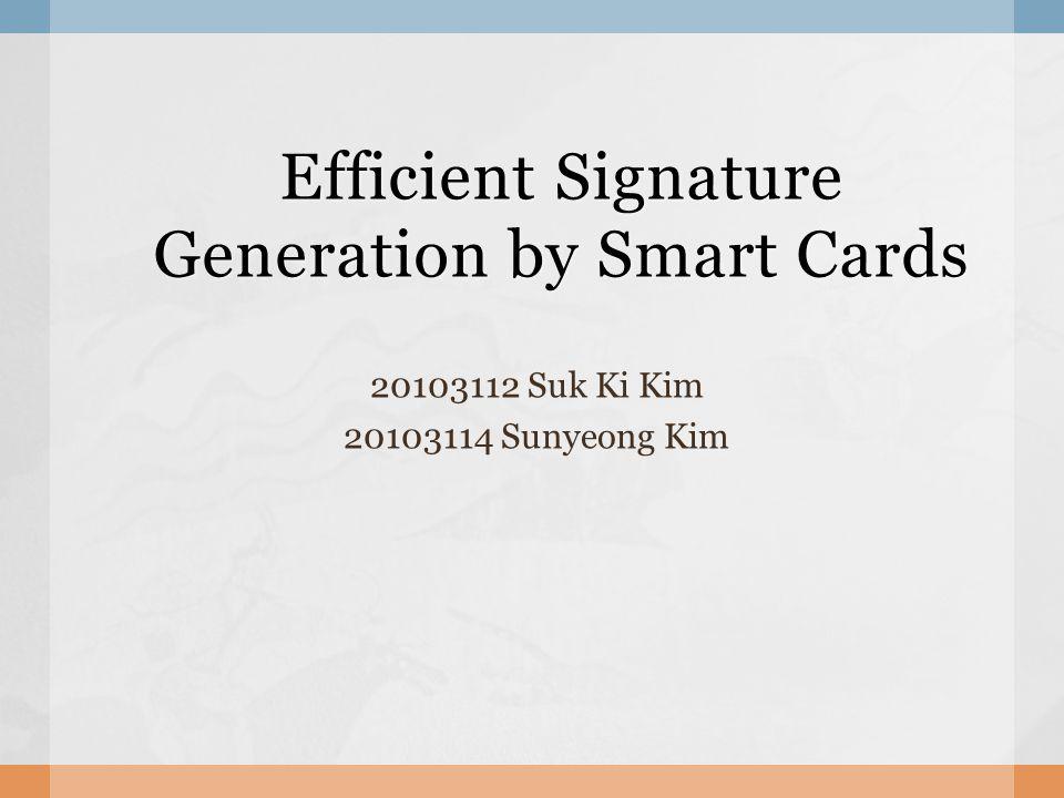 Efficient Signature Generation by Smart Cards 20103112 Suk Ki Kim 20103114 Sunyeong Kim