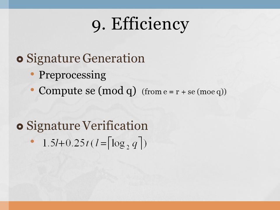 9. Efficiency  Signature Generation Preprocessing Compute se (mod q) (from e = r + se (moe q))  Signature Verification