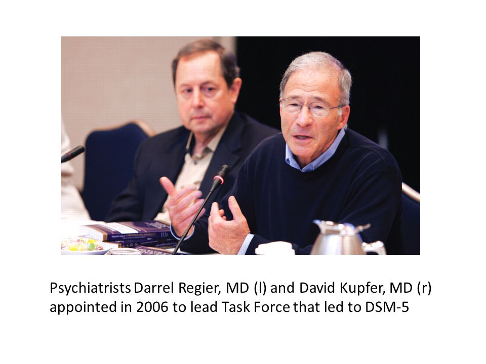 Psychiatrists Darrel Regier, MD (l) and David Kupfer, MD (r) appointed in 2006 to lead Task Force that led to DSM-5