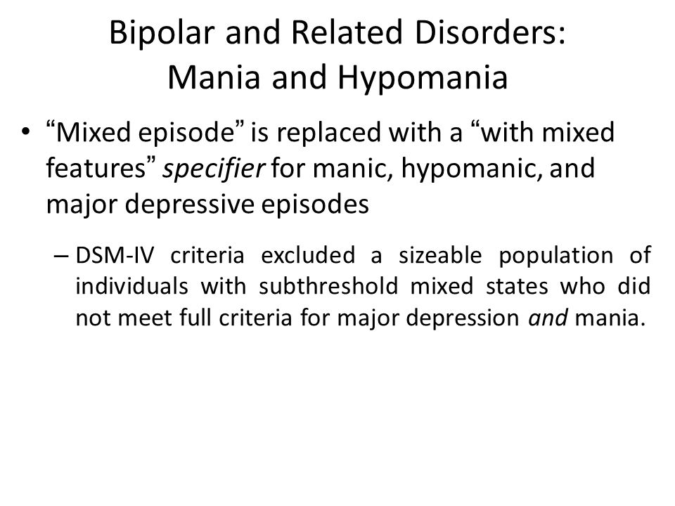 """Bipolar and Related Disorders: Mania and Hypomania """"Mixed episode"""" is replaced with a """"with mixed features"""" specifier for manic, hypomanic, and major"""