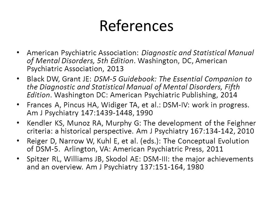 References American Psychiatric Association: Diagnostic and Statistical Manual of Mental Disorders, 5th Edition. Washington, DC, American Psychiatric