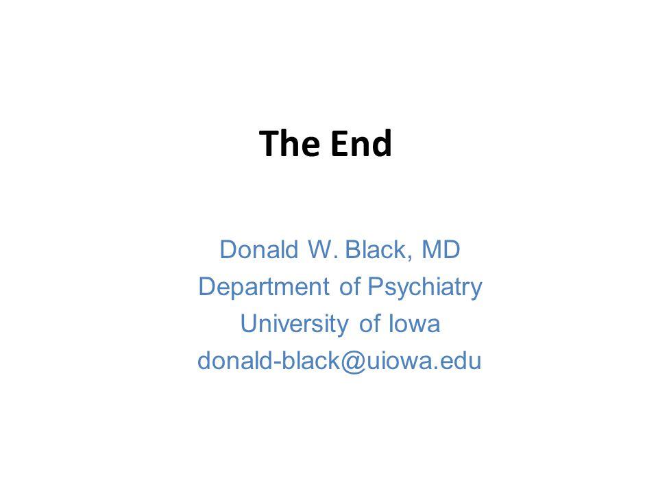 The End Donald W. Black, MD Department of Psychiatry University of Iowa donald-black@uiowa.edu