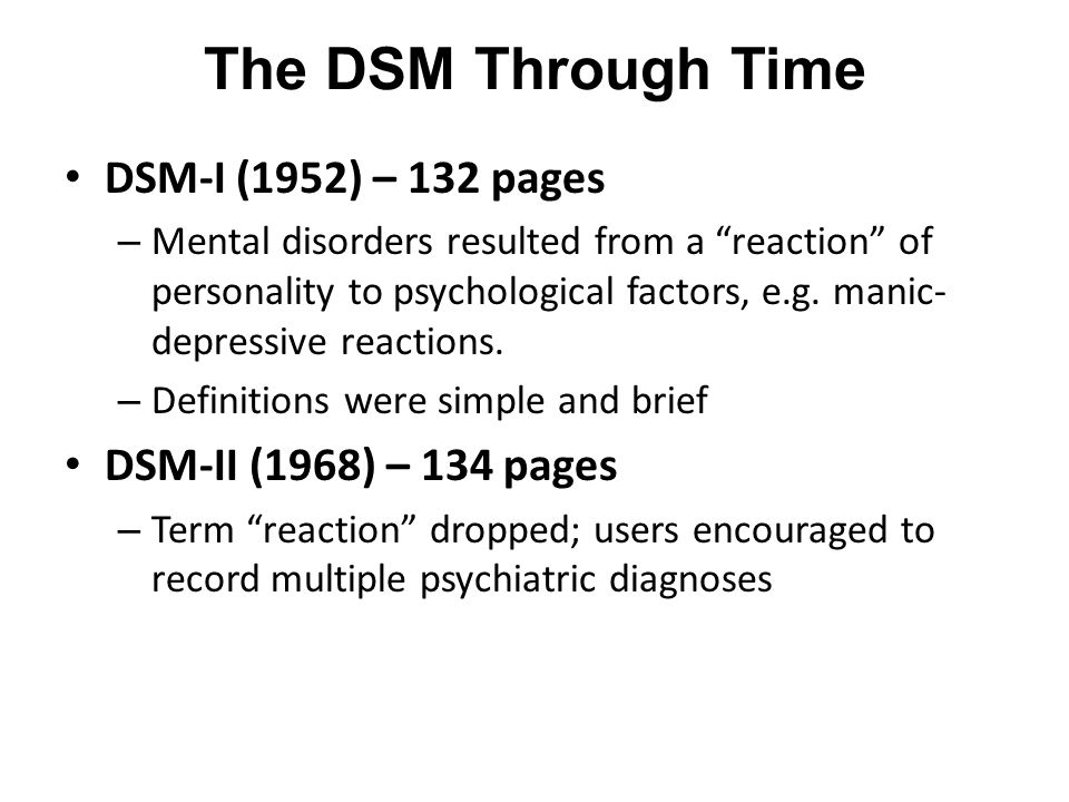 """The DSM Through Time DSM-I (1952) – 132 pages – Mental disorders resulted from a """"reaction"""" of personality to psychological factors, e.g. manic- depre"""