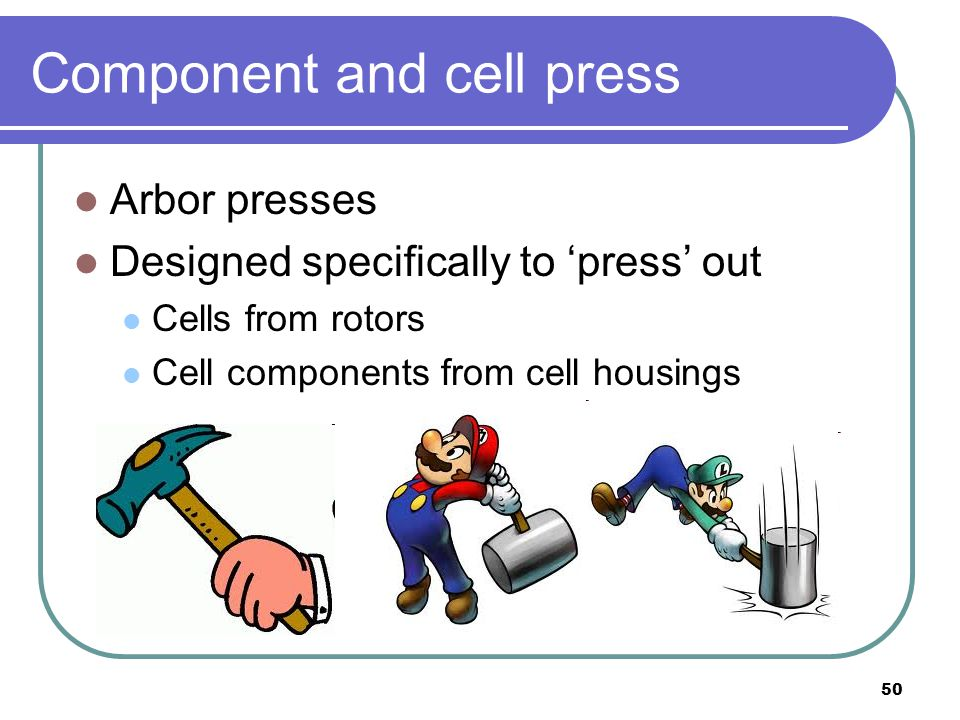 50 Component and cell press Arbor presses Designed specifically to 'press' out Cells from rotors Cell components from cell housings