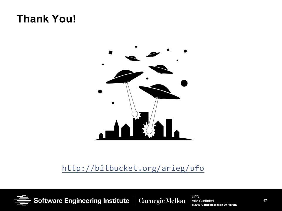 47 UFO Arie Gurfinkel © 2013 Carnegie Mellon University Thank You! http://bitbucket.org/arieg/ufo