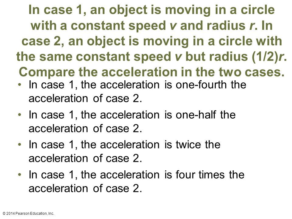 In case 1, an object is moving in a circle with a constant speed v and radius r. In case 2, an object is moving in a circle with the same constant spe