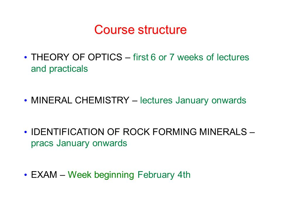 THEORY OF OPTICS – first 6 or 7 weeks of lectures and practicals MINERAL CHEMISTRY – lectures January onwards IDENTIFICATION OF ROCK FORMING MINERALS