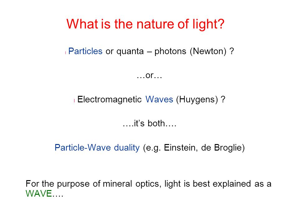 What is the nature of light? l Particles or quanta – photons (Newton) ? …or… l Electromagnetic Waves (Huygens) ? ….it's both…. Particle-Wave duality (