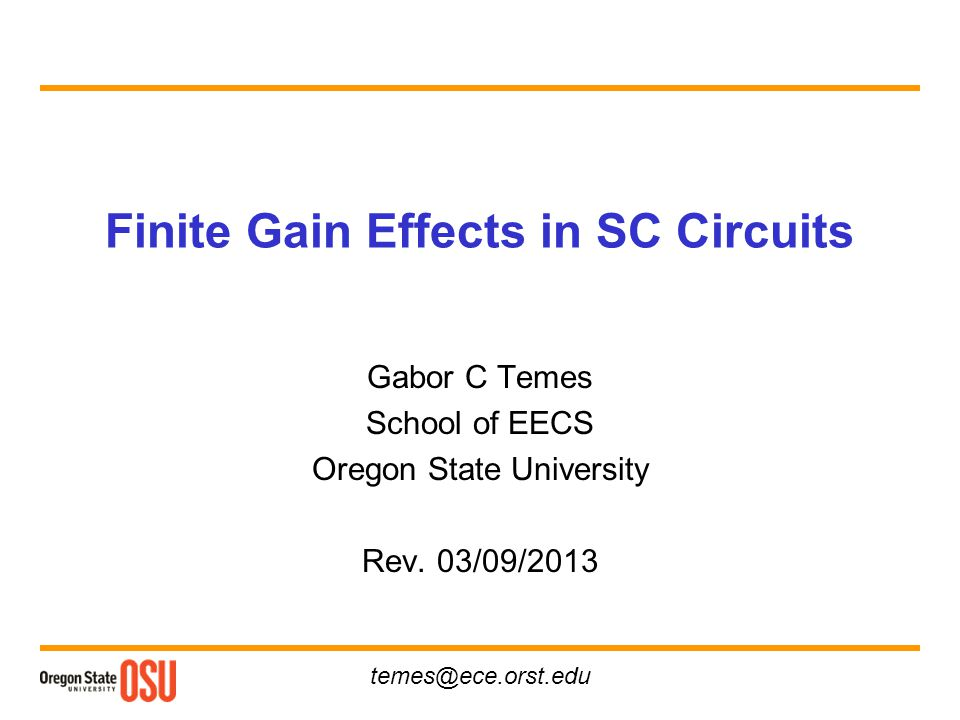 temes@ece.orst.edu Finite Gain Effects in SC Circuits Gabor C Temes School of EECS Oregon State University Rev. 03/09/2013
