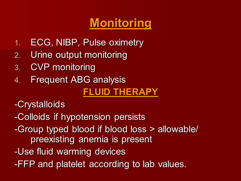 Monitoring 1. ECG, NIBP, Pulse oximetry 2. Urine output monitoring 3.