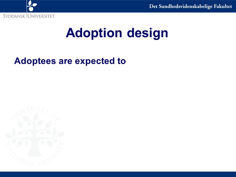 Adoption design Adoptees are expected to