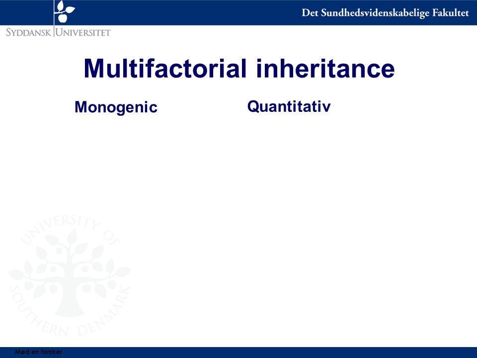 Multifactorial inheritance Monogenic Quantitativ Mød en forsker